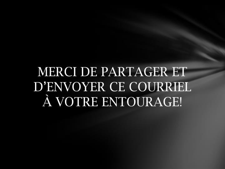 MERCI DE PARTAGER ET D'ENVOYER CE COURRIEL À VOTRE ENTOURAGE!