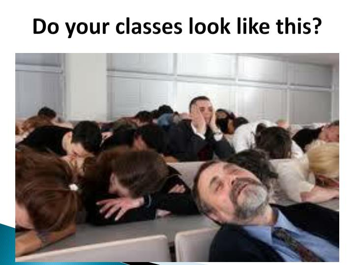 Do your classes look like this?
