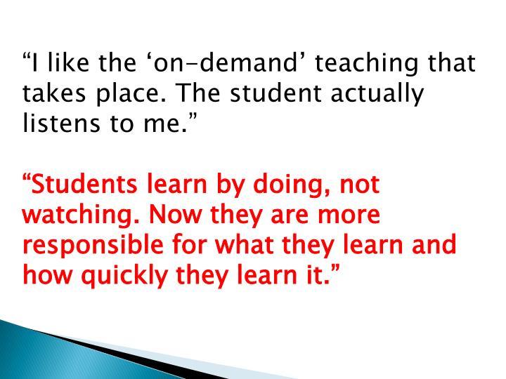 """I like the 'on-demand' teaching that takes"