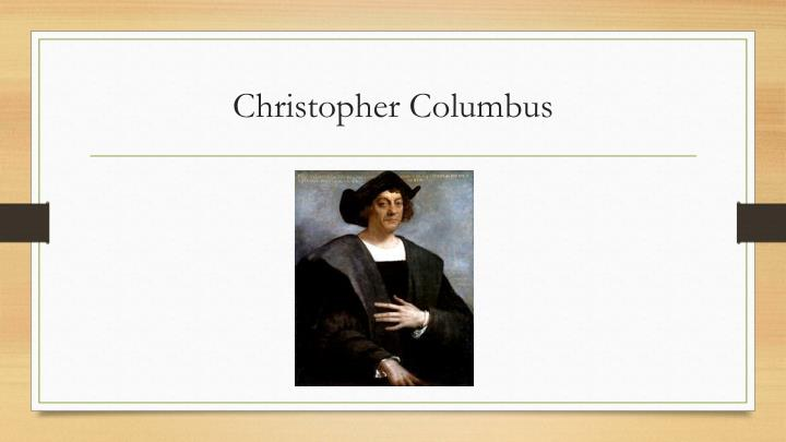 christopher columbus and his power point presentation Christopher columbus, an explorer and navigator of italian origin, credited with discovering the new world (the americas) although quite a number of pros of christopher columbus 1 bravery a lot could be said for his bravery daring to succeed in the face of grave danger in the form of chartered.