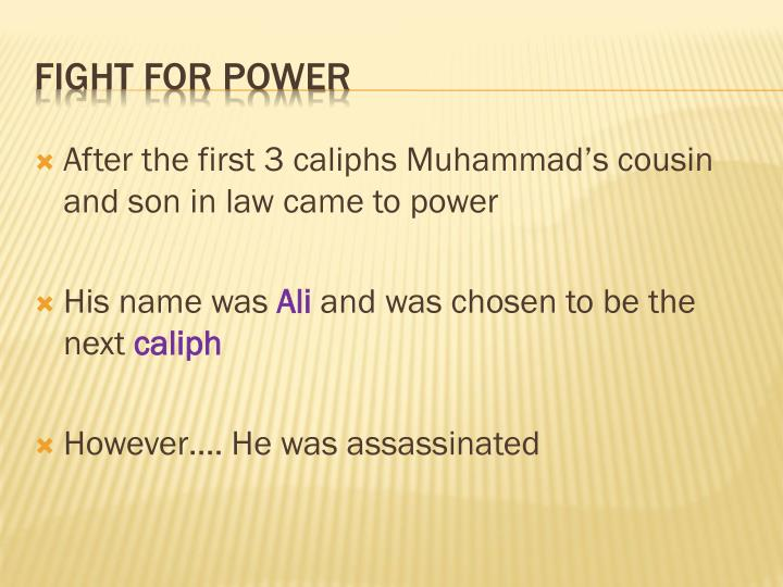 After the first 3 caliphs Muhammad's cousin and son in law came to power
