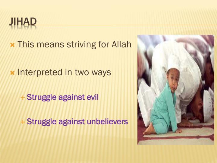 This means striving for Allah