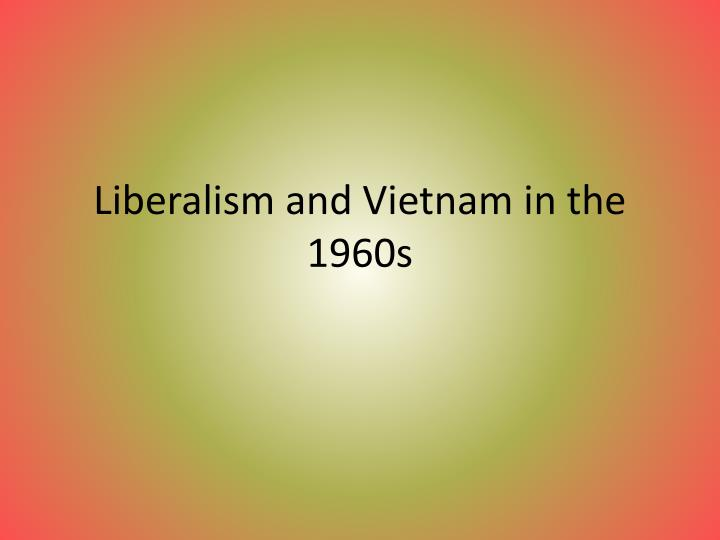 Liberalism and vietnam in the 1960s