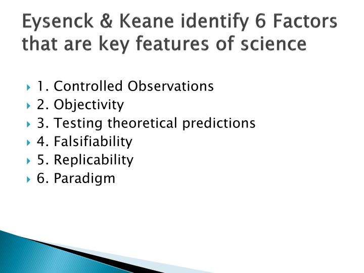 Eysenck keane identify 6 factors that are key features of science