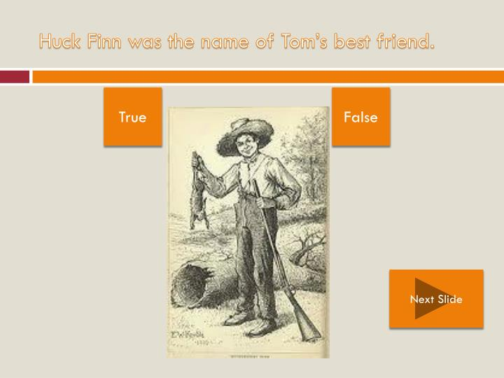 Huck finn was the name of tom s best friend