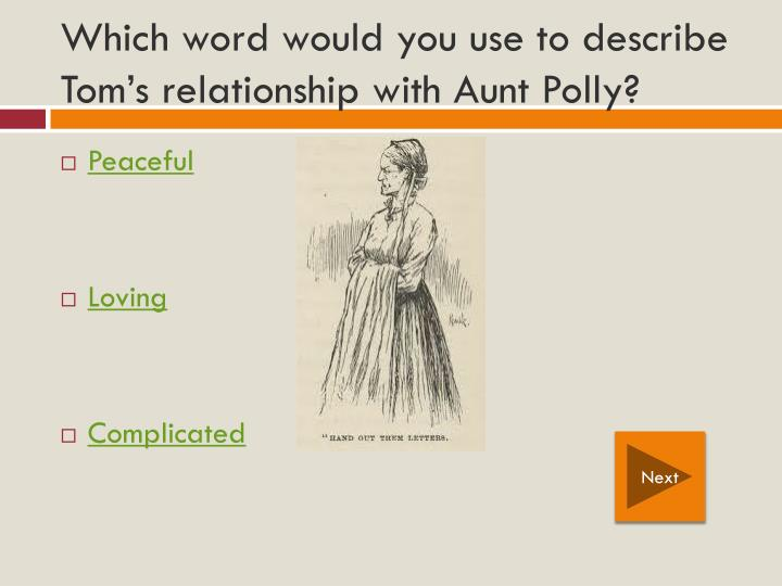 Which word would you use to describe Tom's relationship with Aunt Polly?