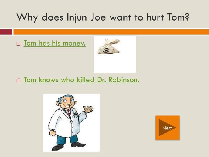 Why does Injun Joe want to hurt Tom?
