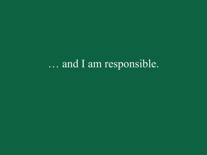 … and I am responsible.