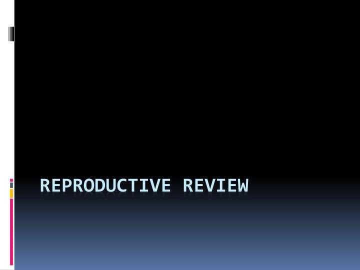 reproductive review n.