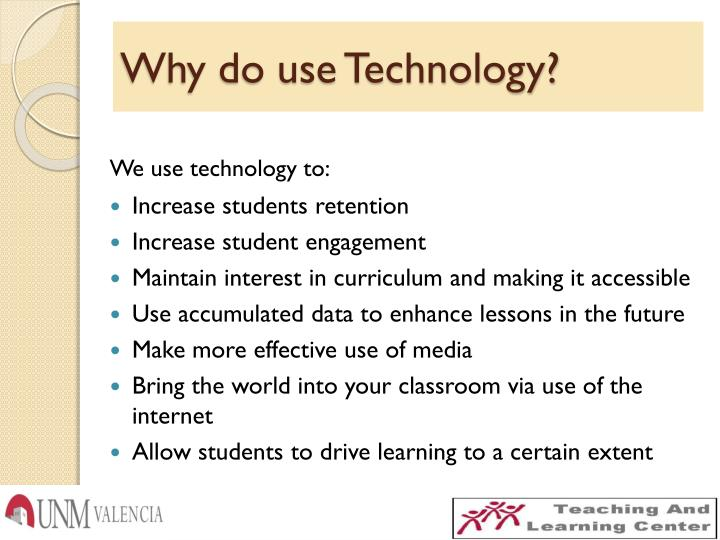 Why do use Technology?