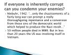 if everyone is inherently corrupt can you condemn your enemies