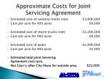 approximate costs for joint servicing agreement