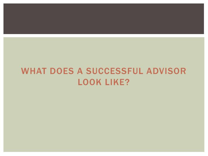What Does A Successful Advisor  Look Like?