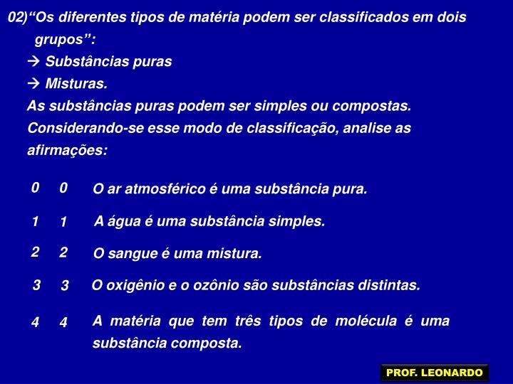 """02)""""Os diferentes tipos de matéria podem ser classificados em dois"""