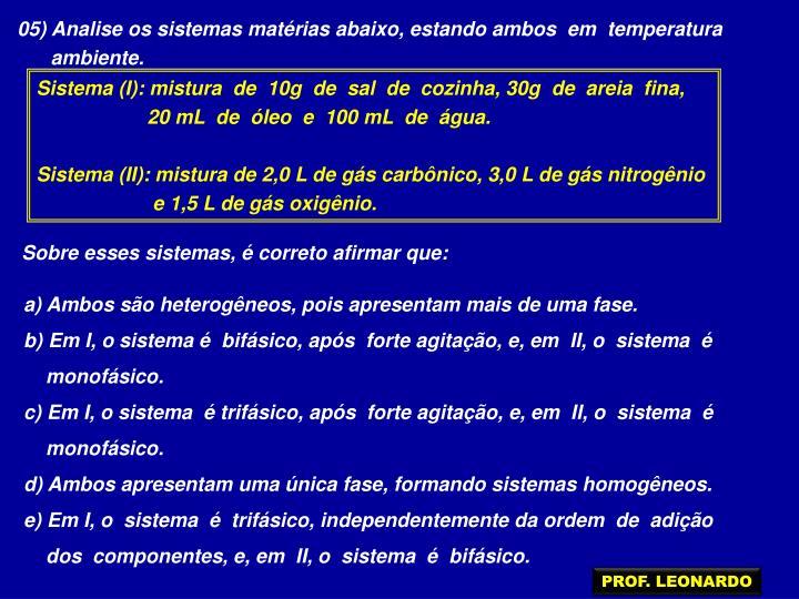05) Analise os sistemas matérias abaixo, estando ambos  em  temperatura