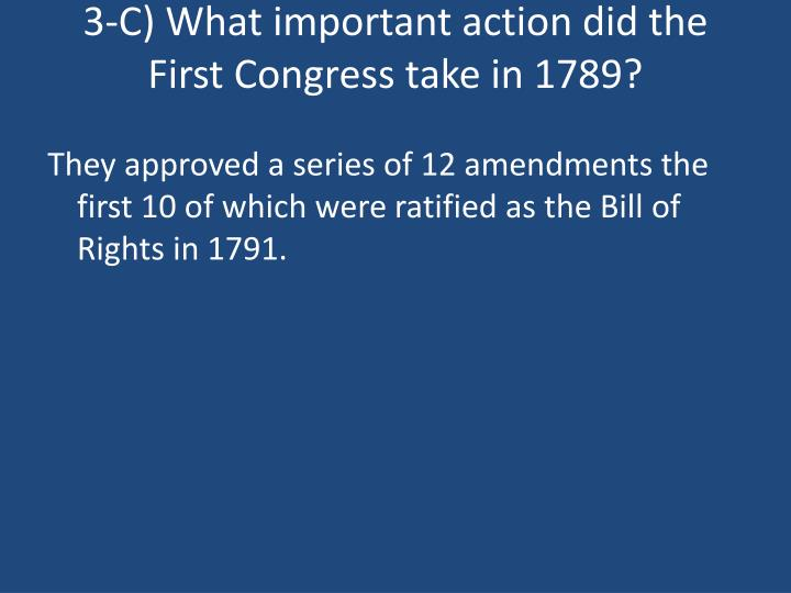 3-C) What important action did the First Congress take in 1789?