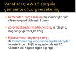 vanaf 2015 awbz zorg via gemeente of zorgverzekering