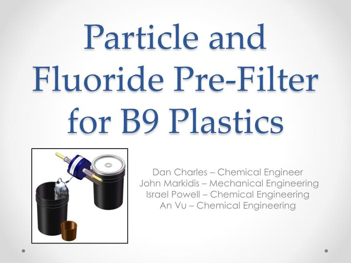 Particle and fluoride pre filter for b9 plastics