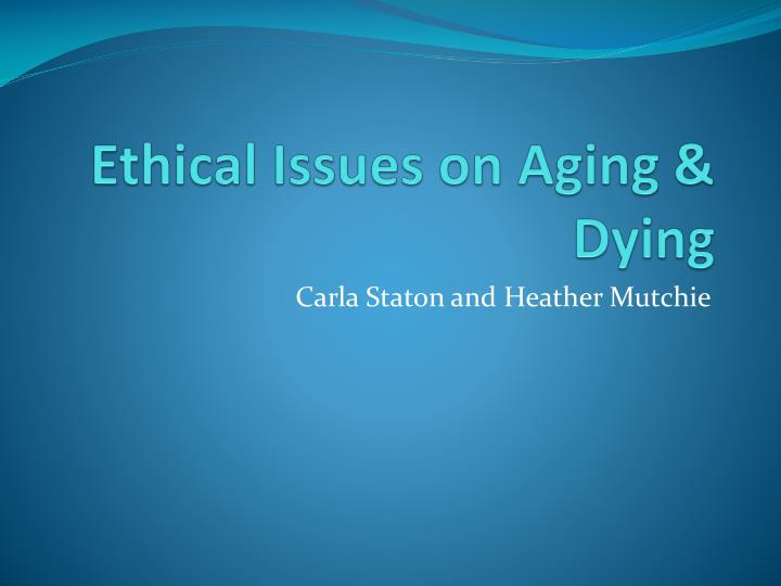 ethical issues on aging dying n.