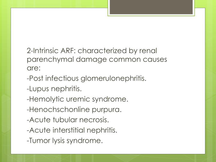 2-Intrinsic ARF: characterized by renal parenchymal damage common causes are: