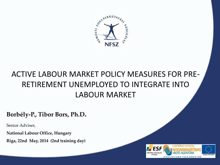Active labour market policy measures for pre retirement unemployed to integrate into labour market