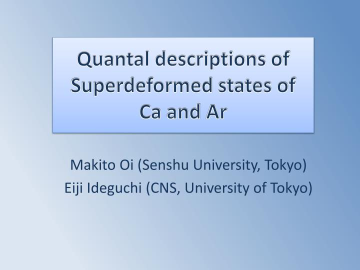 Quantal descriptions of superdeformed states of ca and ar