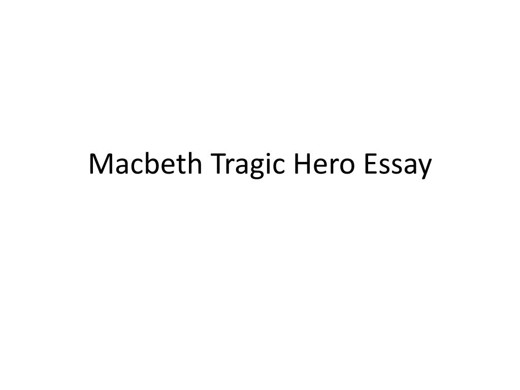 Ppt  Macbeth Tragic Hero Essay Powerpoint Presentation  Id Macbeth Tragic Hero Essay N