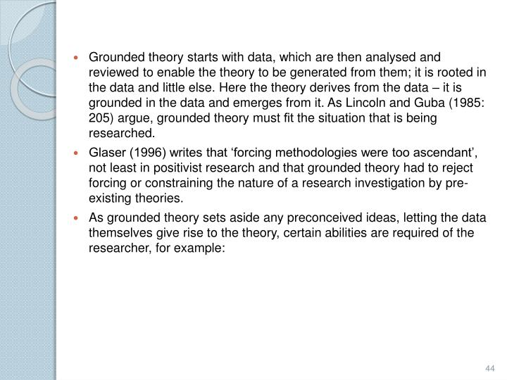 Grounded theory starts with data, which are then