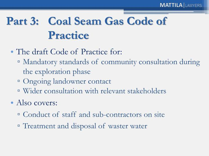 Part 3:	Coal Seam Gas Code of 			Practice