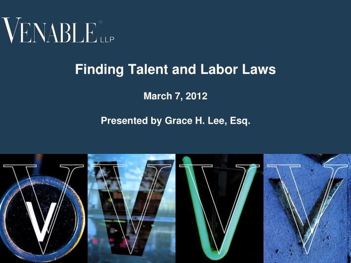 finding talent and labor laws march 7 2012 presented by grace h lee esq n.