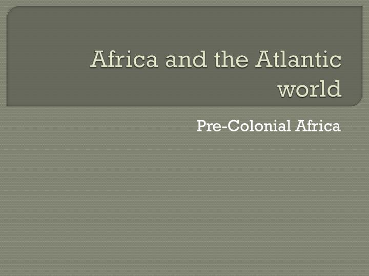 africa and the atlantic world What did slavery look like in other parts of the new world explain the impact of the atlantic slave trade on west africa and the americas.