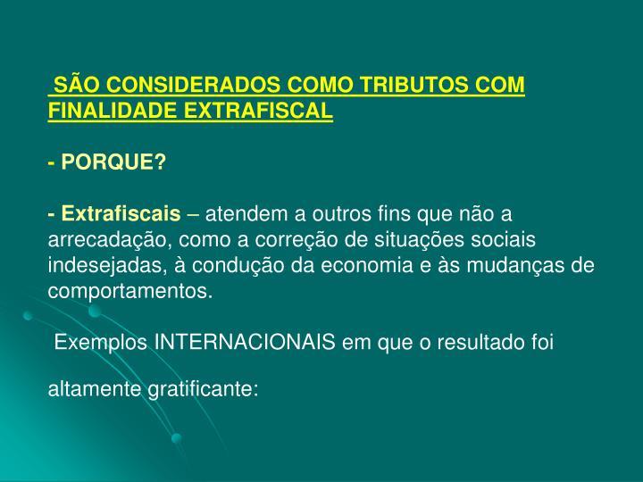SÃO CONSIDERADOS COMO TRIBUTOS COM FINALIDADE EXTRAFISCAL