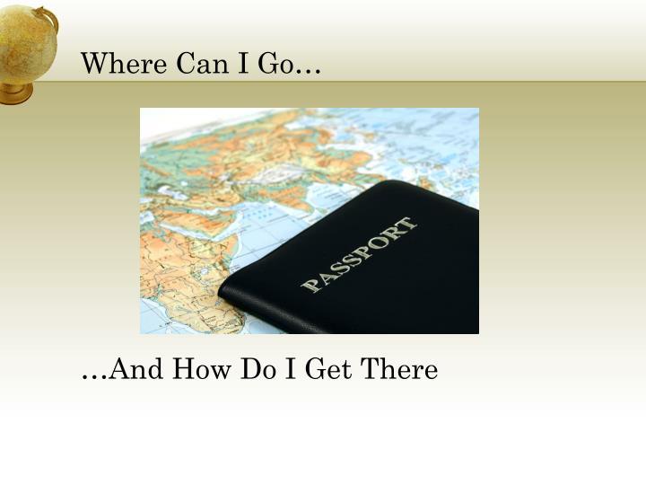 Where Can I Go…