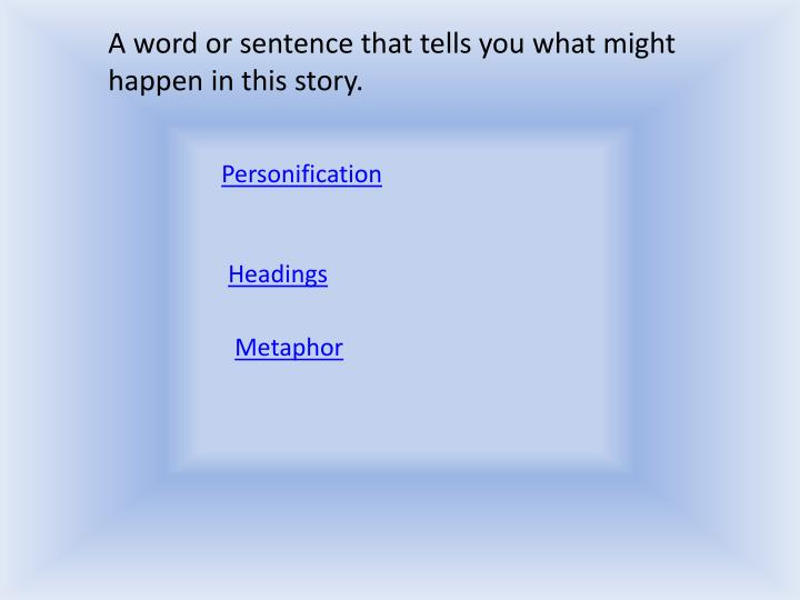 A word or sentence that tells you what might happen in this story.