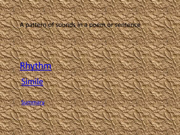 A pattern of sounds in a poem or sentence
