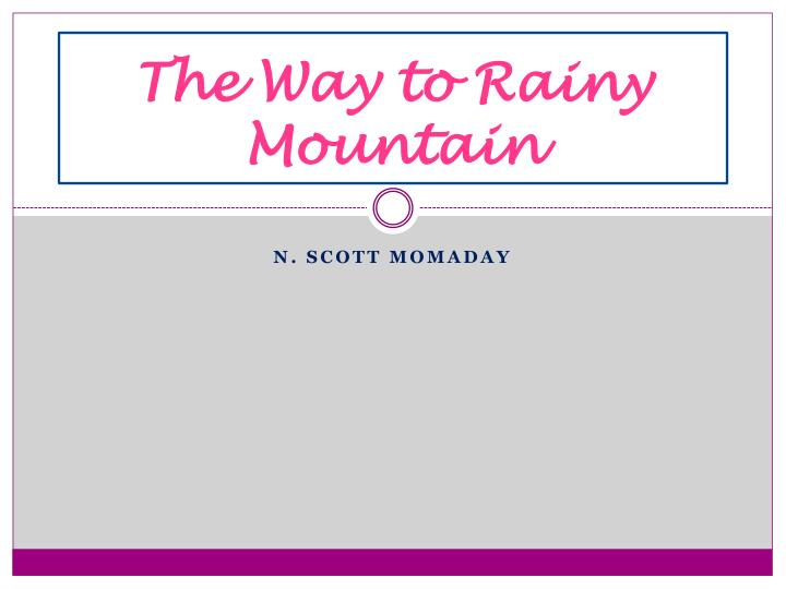 the way to rainy mountain essay questions It has to be in a well stated essay the first paragraph has to be the thesis statement this site doesn't write complete essays however, your thesis statement would be something to the effect that in the way to rainy mountain the speaker suggests that the mind's eyes see more perfectly.