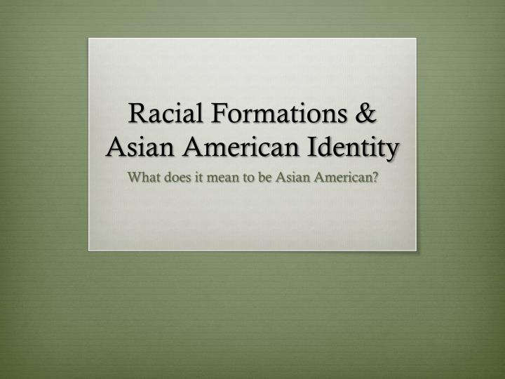 racial formation In the social sciences, theoretical frameworks such as racial formation theory and critical race theory investigate implications of race as social construction by exploring how the images, ideas and assumptions of race are expressed in everyday life.