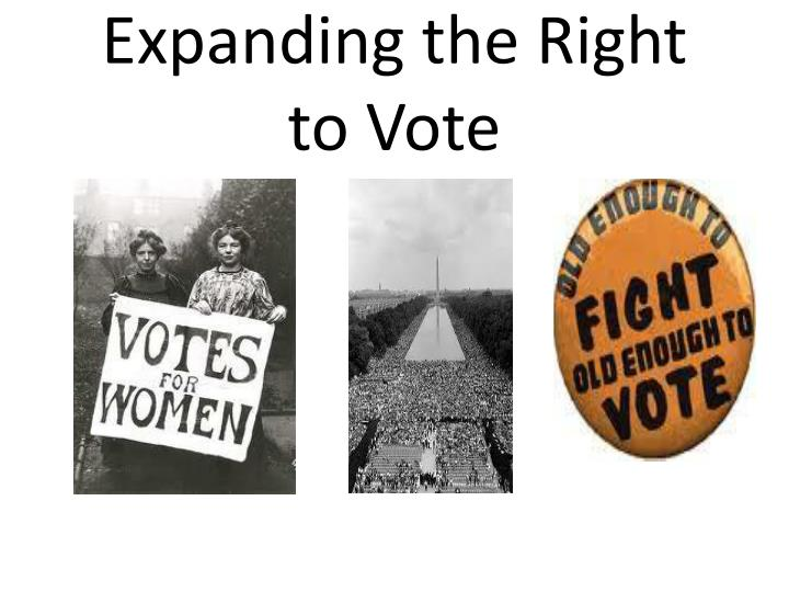 the expansion of the right to One important issue was the right to vote the reconstruction acts established military rule over southern states until new national expansion and.