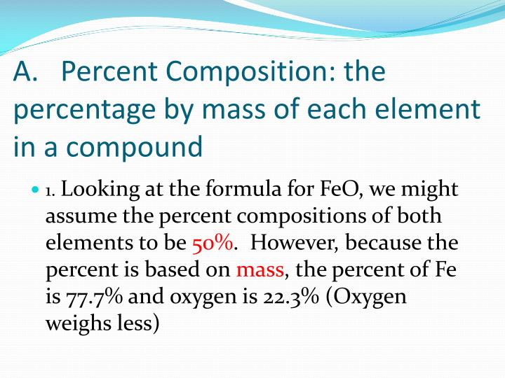 A percent composition the percentage by mass of each element in a compound