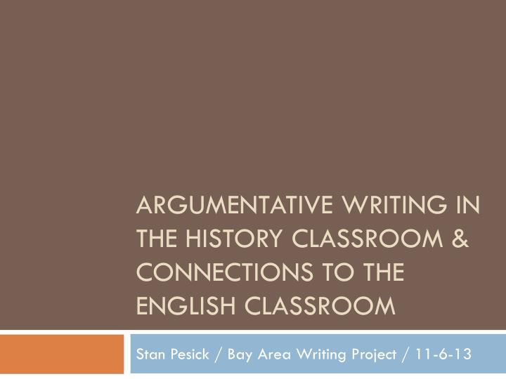 argumentative writing in the history classroom connections to the english classroom n.