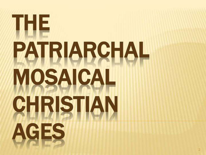 The patriarchal mosaical christian ages