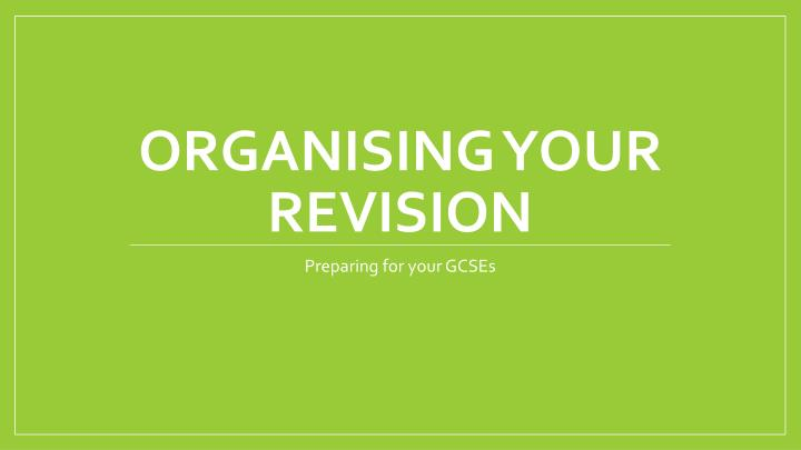 Organising your revision