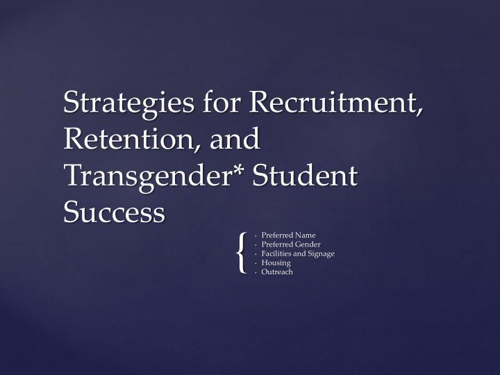 Strategies for Recruitment, Retention, and Transgender* Student Success