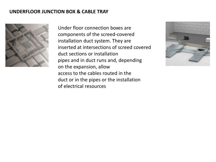 UNDERFLOOR JUNCTION BOX & CABLE TRAY