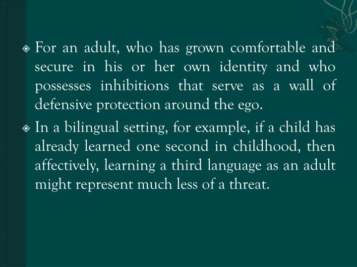 For an adult, who has grown comfortable and secure in his or her own identity and who possesses inhibitions that serve as a wall of defensive protection around the ego.