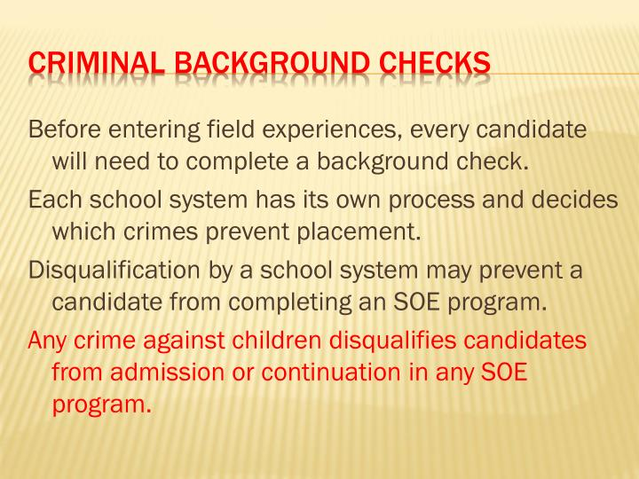 Before entering field experiences, every candidate will need to complete a background check.