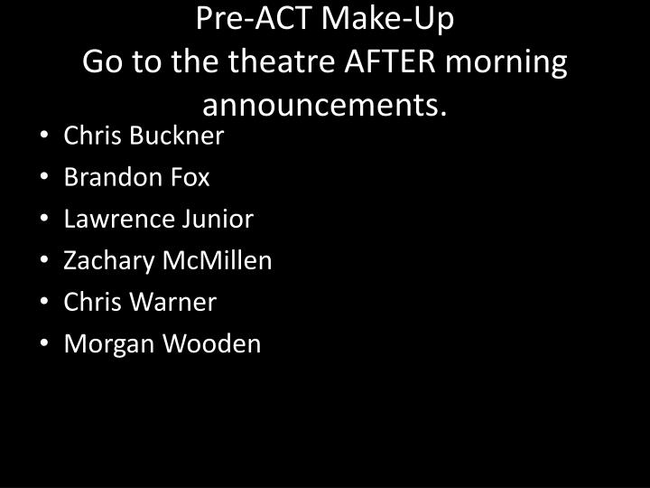 Pre act make up go to the theatre after morning announcements