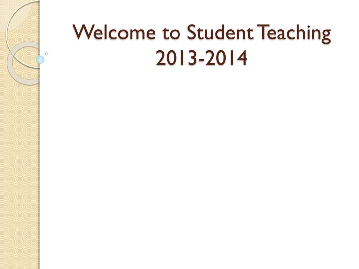 welcome to student teaching 2013 2014 n.