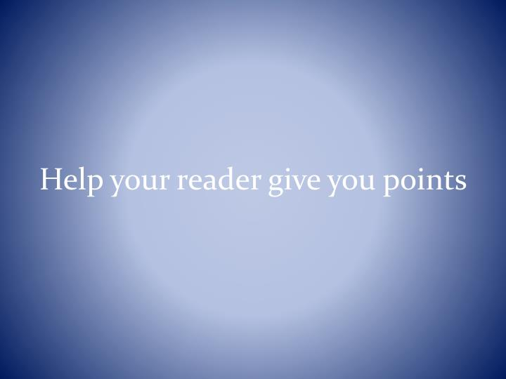 Help your reader give you points
