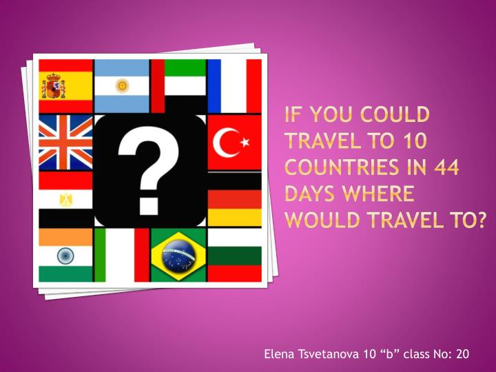 if you could travel to 10 countries in 44 days where would travel to n.